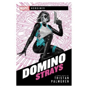 Domino: Strays - A Marvel Heroines Novel