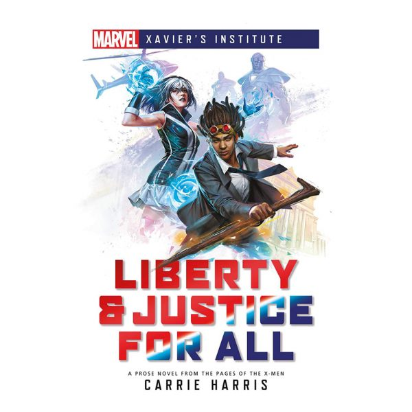 Liberty & Justice for All: A Marvel Xavier's Institute Novel